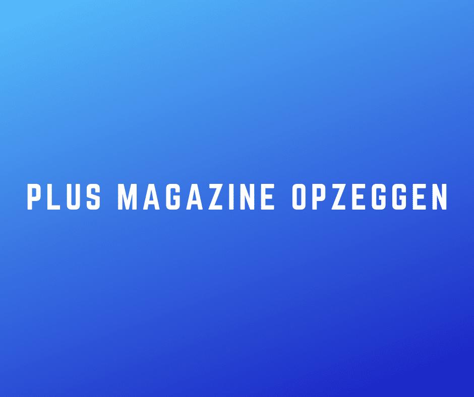 Plus Magazine opzeggen