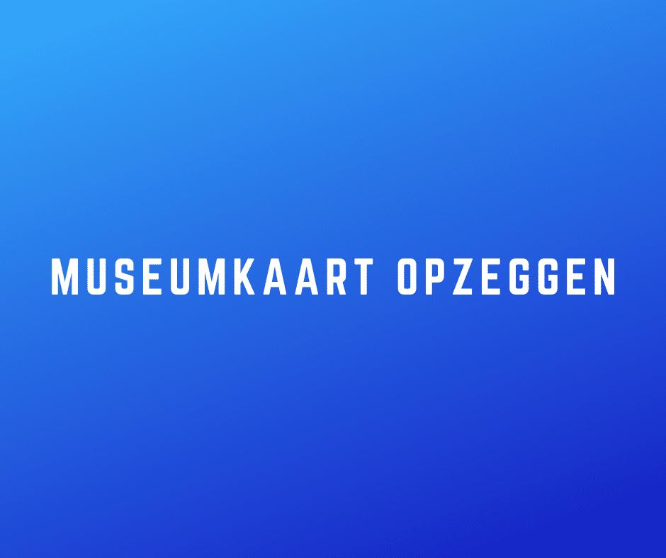 Museumkaart opzeggen