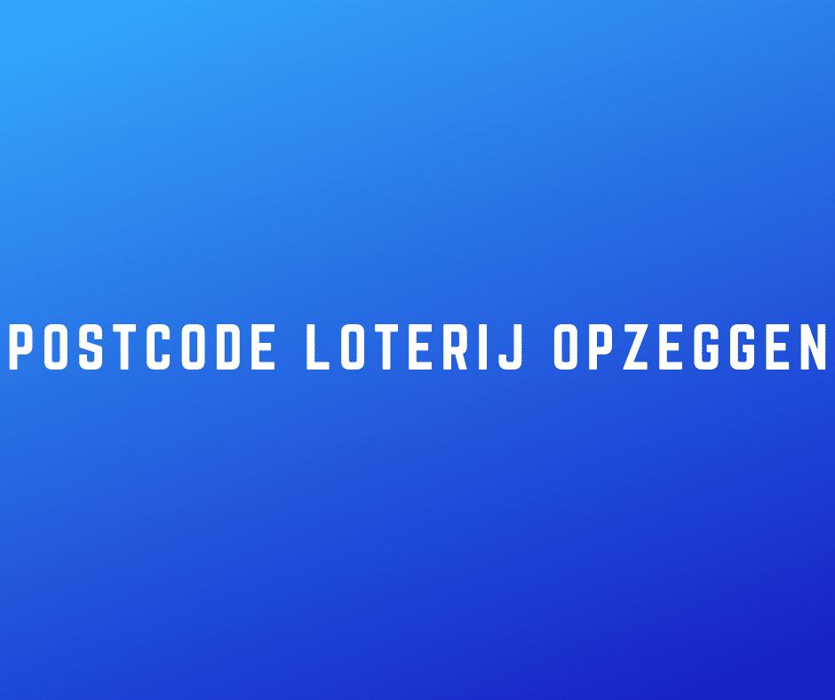 Postcode loterij opzeggen