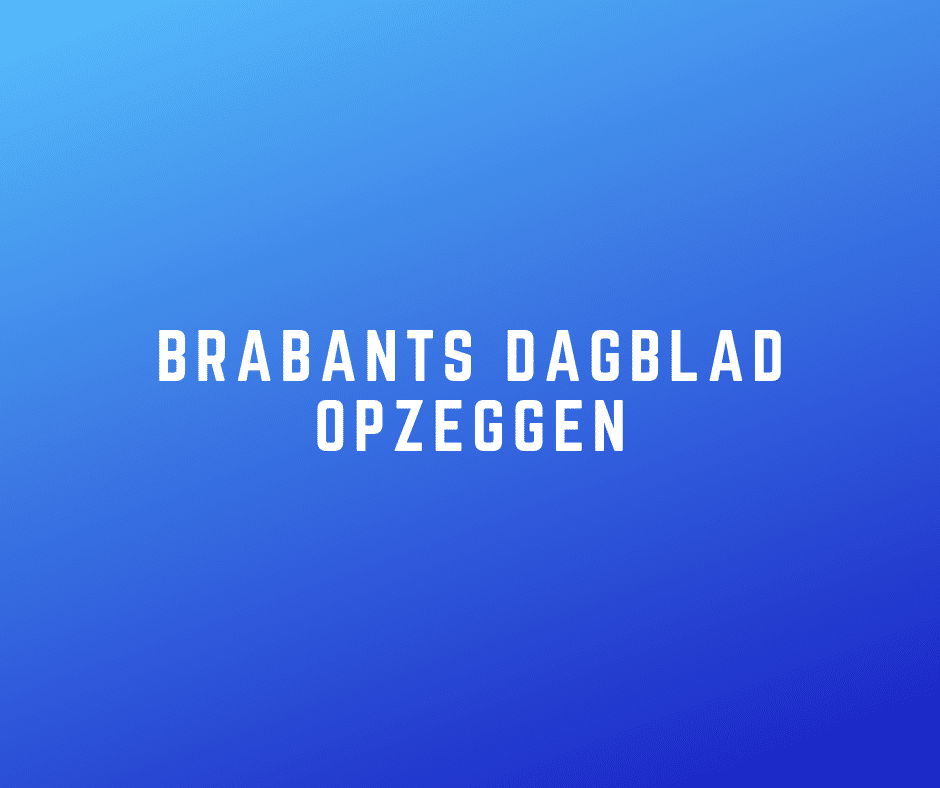 Brabants Dagblad opzeggen