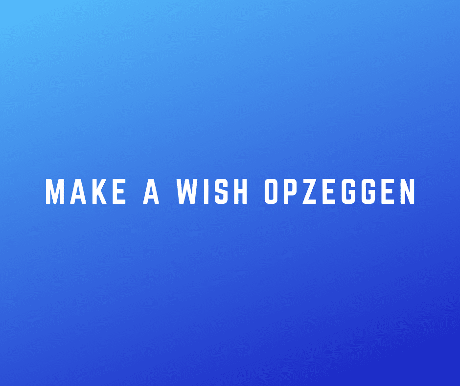 Make-a-Wish opzeggen