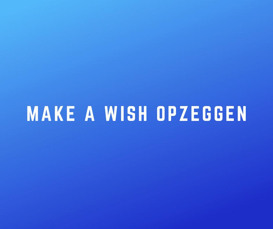 Make a Wish opzeggen