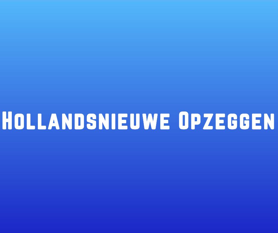 Hollandsnieuwe opzeggen