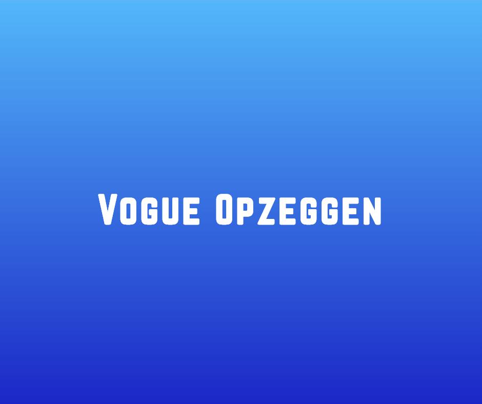 Vogue opzeggen