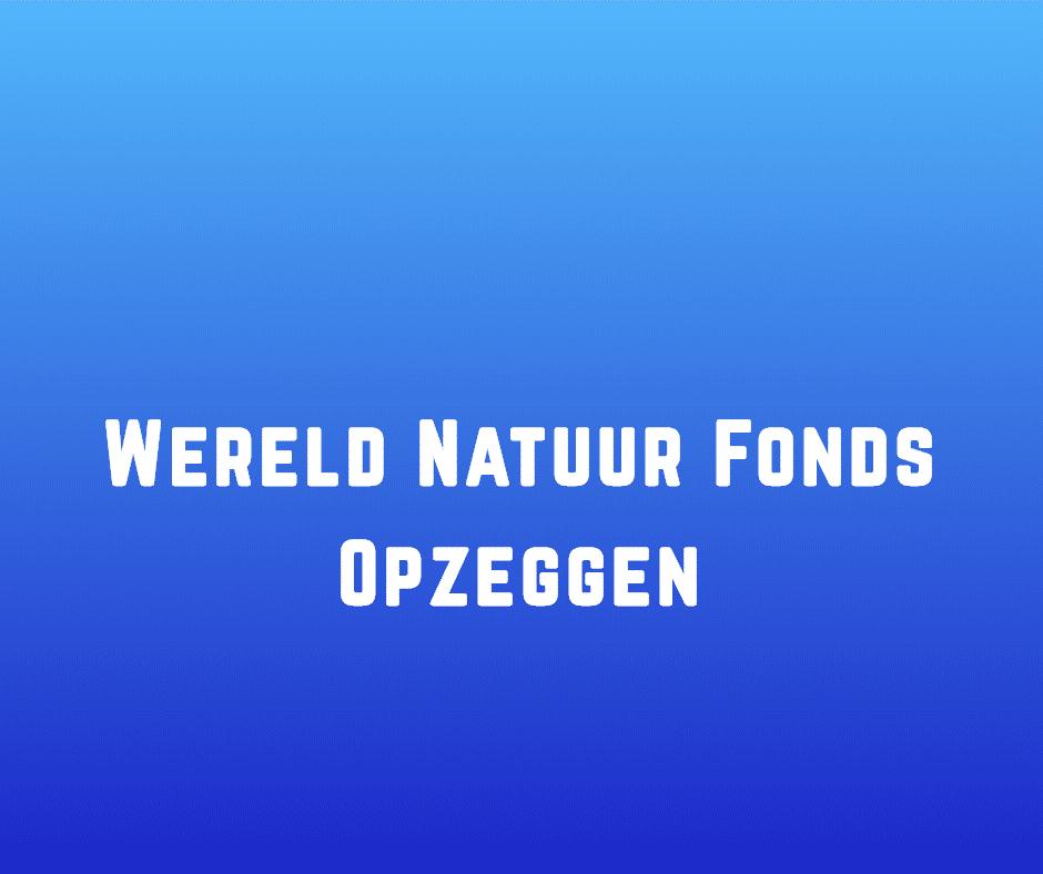 Wereld Natuur Fonds Opzeggen