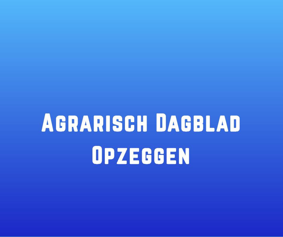 Agrarisch Dagblad Opzeggen