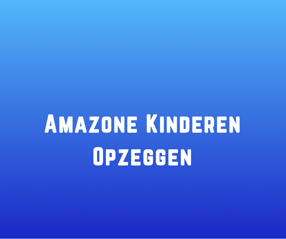 Amazone Kinderen Opzeggen