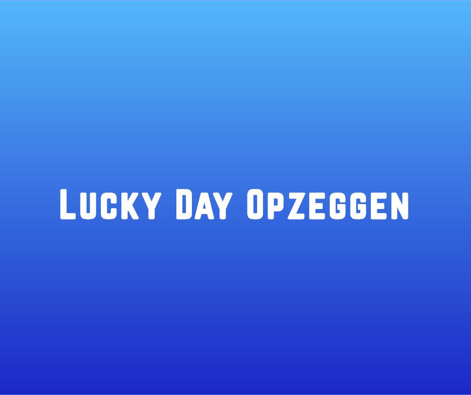 Lucky Day opzeggen