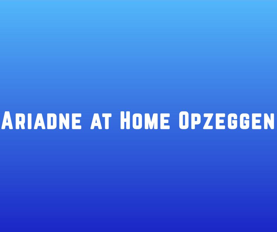 Ariadne at Home Opzeggen