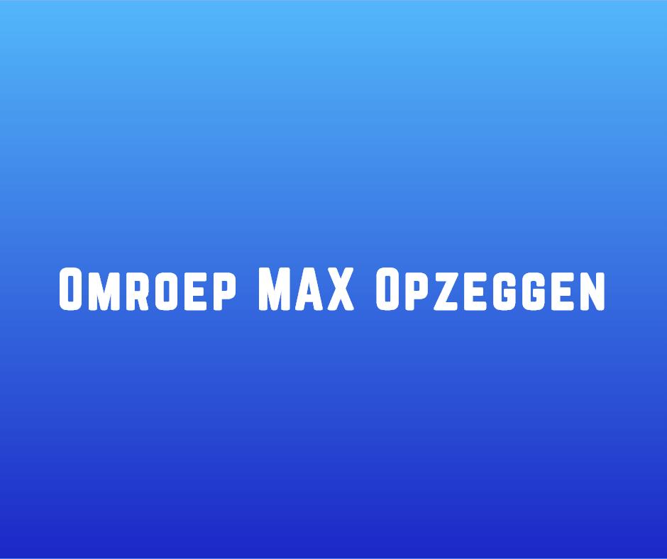 Omroep MAX opzeggen