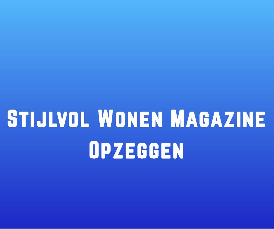 Stijlvol Wonen Magazine opzeggen