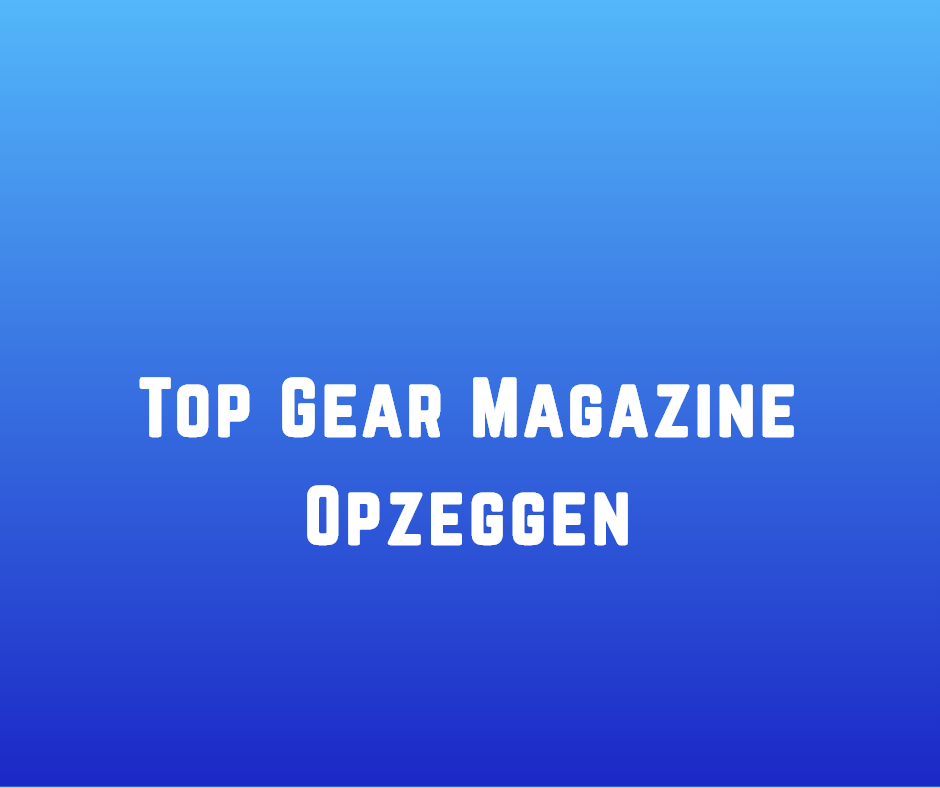 Top Gear Magazine Opzeggen